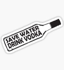Save water drink vodka Sticker