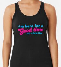 I'm here for a GOOD time- not a LONG time! Racerback Tank Top