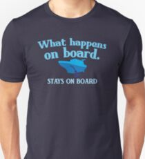 What happens on board... stays on board Unisex T-Shirt