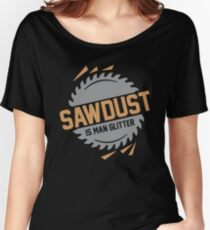 Sawdust is Man Glitter Women's Relaxed Fit T-Shirt