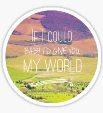 i'd give you my world 3 Sticker