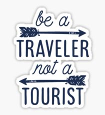 Be a Traveler, Not a Tourist Sticker