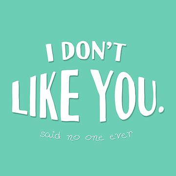 I don't like you...said no one ever by TwoLosers