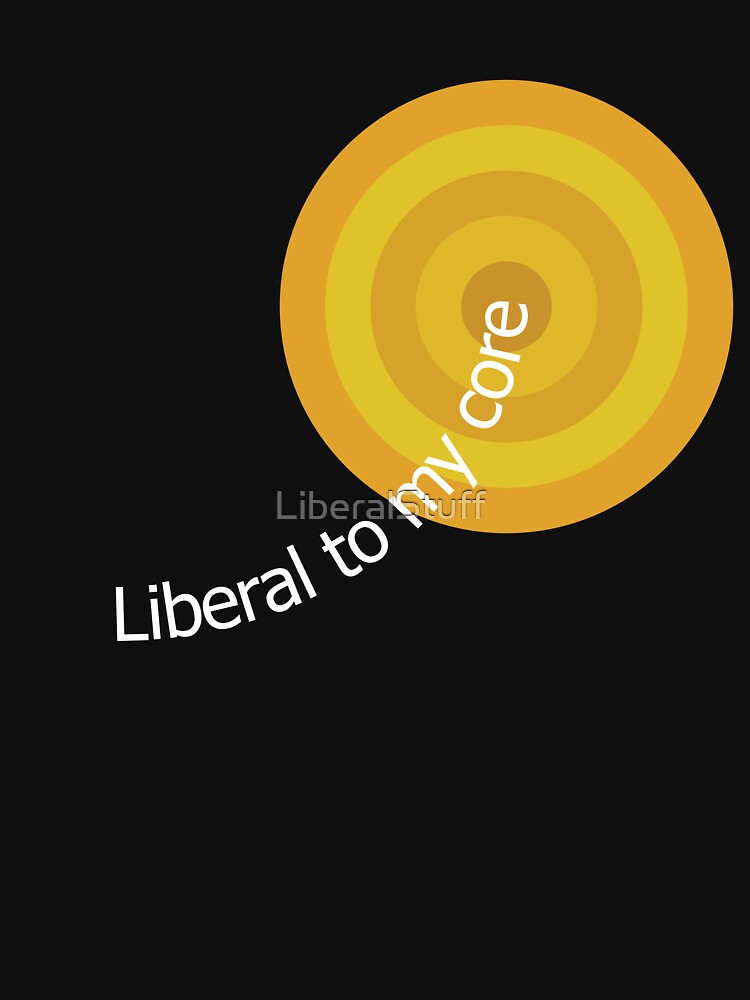 Liberal to my Core by LiberalStuff