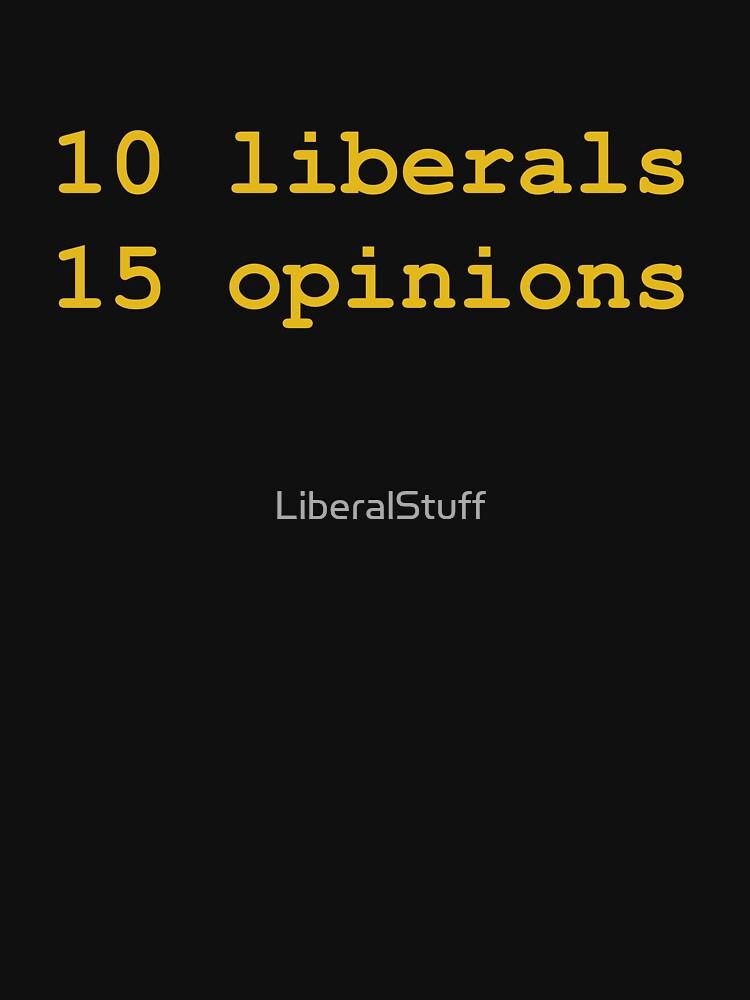 10 Liberals, 15 Opinions (Orange) by LiberalStuff
