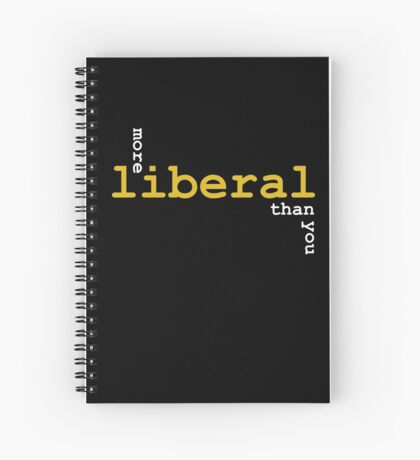 More Liberal Than You Spiral Notebook