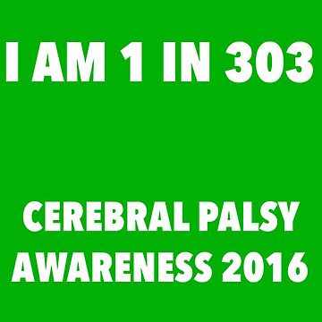 Cerebral Palsy I am 1 in 303 by lilyhuckleberry