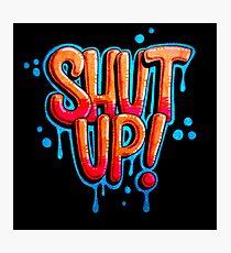 Shut Up! Photographic Print