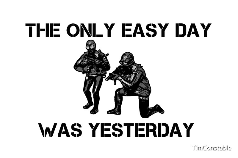 """The only easy day was yesterday!"" Posters by TimConstable ..."