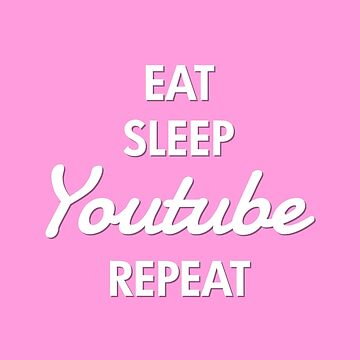 Eat, Sleep, YouTube, Repeat by MBroadbridgee