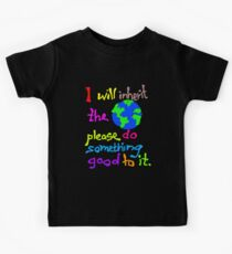 I will inherit the Earth please do something good to it Kids Tee
