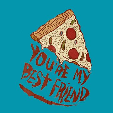 PIZZA ... YOU'RE MY BEST FRIEND  by HuldaMacdon
