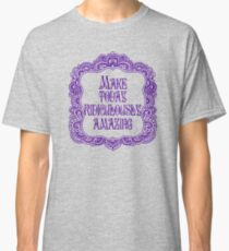 Make Today Ridiculously Amazing Classic T-Shirt