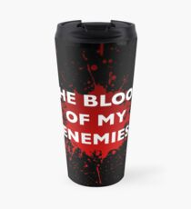 'The Blood of My Enemies' Mug Travel Mug