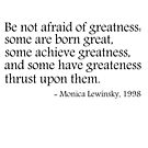 Be not afraid of greatness - Monica Lewinsky, 1998 by ClutchDizzy