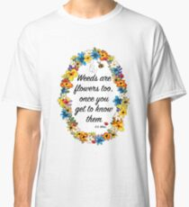 Weeds are flowers too... Classic T-Shirt