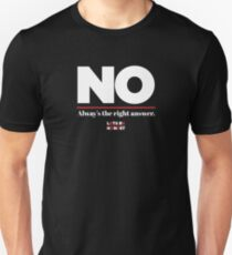 No is always the right answer Unisex T-Shirt