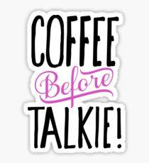 Coffee before Talkie! Sticker