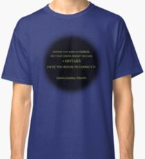 An Error Doesn't Become a Mistake Until you Refuse to Correct it Classic T-Shirt