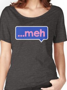 MEH ...  Women's Relaxed Fit T-Shirt