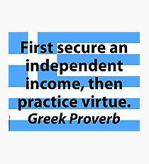 First Secure An Independent Income - Greek Proverb Photographic Print