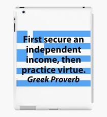 First Secure An Independent Income - Greek Proverb iPad Case/Skin
