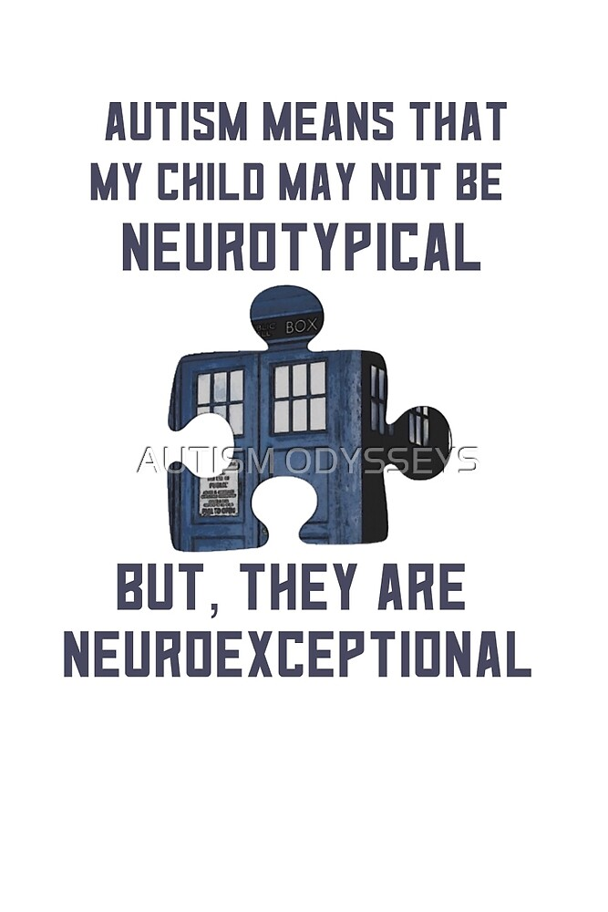 Neuroexceptional, not neurotypical!  by Autism  Odysseys