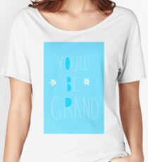 You'll be Grand Women's Relaxed Fit T-Shirt