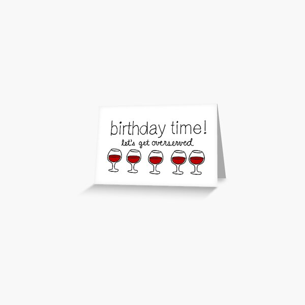 Birthday Time! Let's Get Overserved! Greeting Card