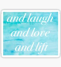 And Laugh and Love and Lift Sticker