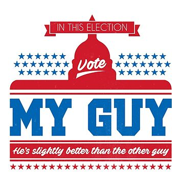 Vote My Guy by gusdynamite