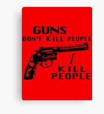 Guns Don't kill people Canvas Print