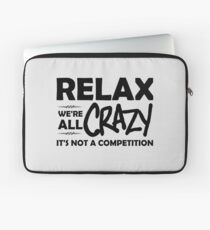 Relax, We're ALL Crazy Laptop Sleeve