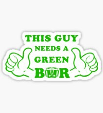 This Guy needs a green beer art for saint patricks day Sticker