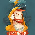 STAY BOLD by seasidespirit