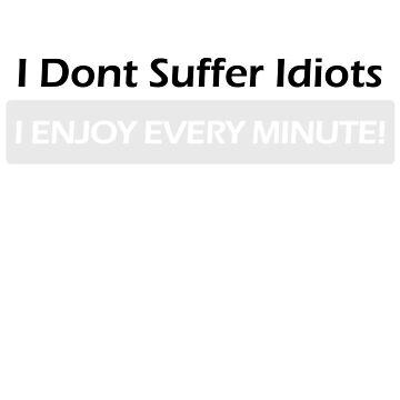 Suffer Idiots by Bradsite