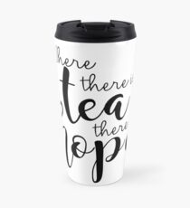 Where There Is Tea There Is Hope Travel Mug