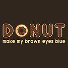 Donut Make My Brown Eyes Blue by fishbiscuit