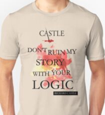"""Castle """"Don't Ruin My Story With Your Logic"""" T-Shirt"""