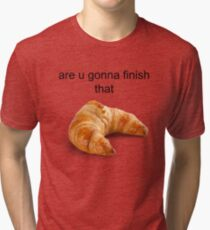 Are you gonna finish that croissant? - Carl Wheezer Tri-blend T-Shirt