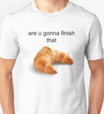 Are you gonna finish that croissant? - Carl Wheezer T-Shirt