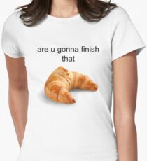 Are you gonna finish that croissant? - Carl Wheezer Women's Fitted T-Shirt