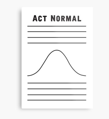 Act Normal Metal Print