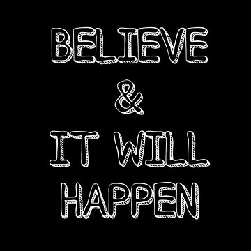 Believe And It Will Happen Typography by avalonmedia