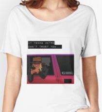 If young metro don't trust you Women's Relaxed Fit T-Shirt