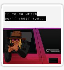 If young metro don't trust you Sticker