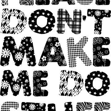 Please Don't Make Me Do Stuff by b34poison