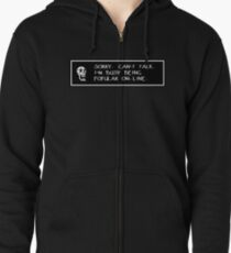 Undertale - Sorry, can't talk. I'm busy being popular on-line. Zipped Hoodie