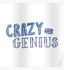 Crazy Equals Genius Poster