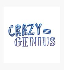 Crazy Equals Genius Photographic Print